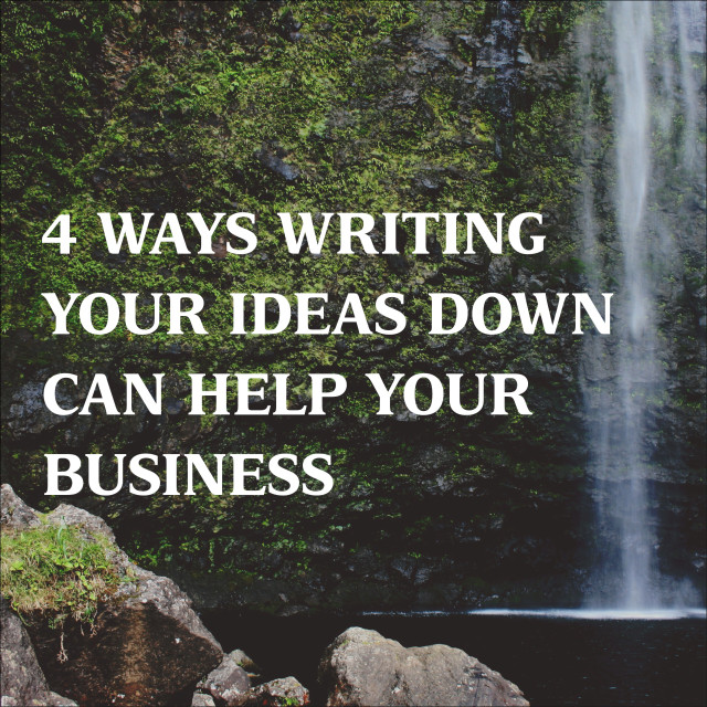 4 Ways Writing your Ideas Down can Help your Business