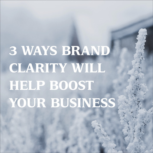 3 Ways Brand Clarity Will Help Boost your Business