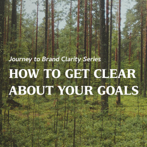 How to Get Clear About Your Goals