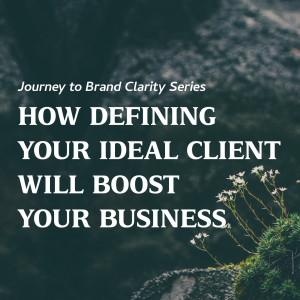 How Defining Your Ideal Client will Boost your Business