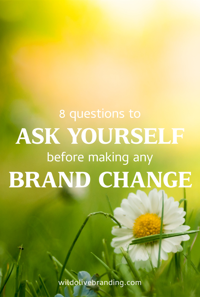 8 Questions to Ask Yourself Before Making any Brand Change