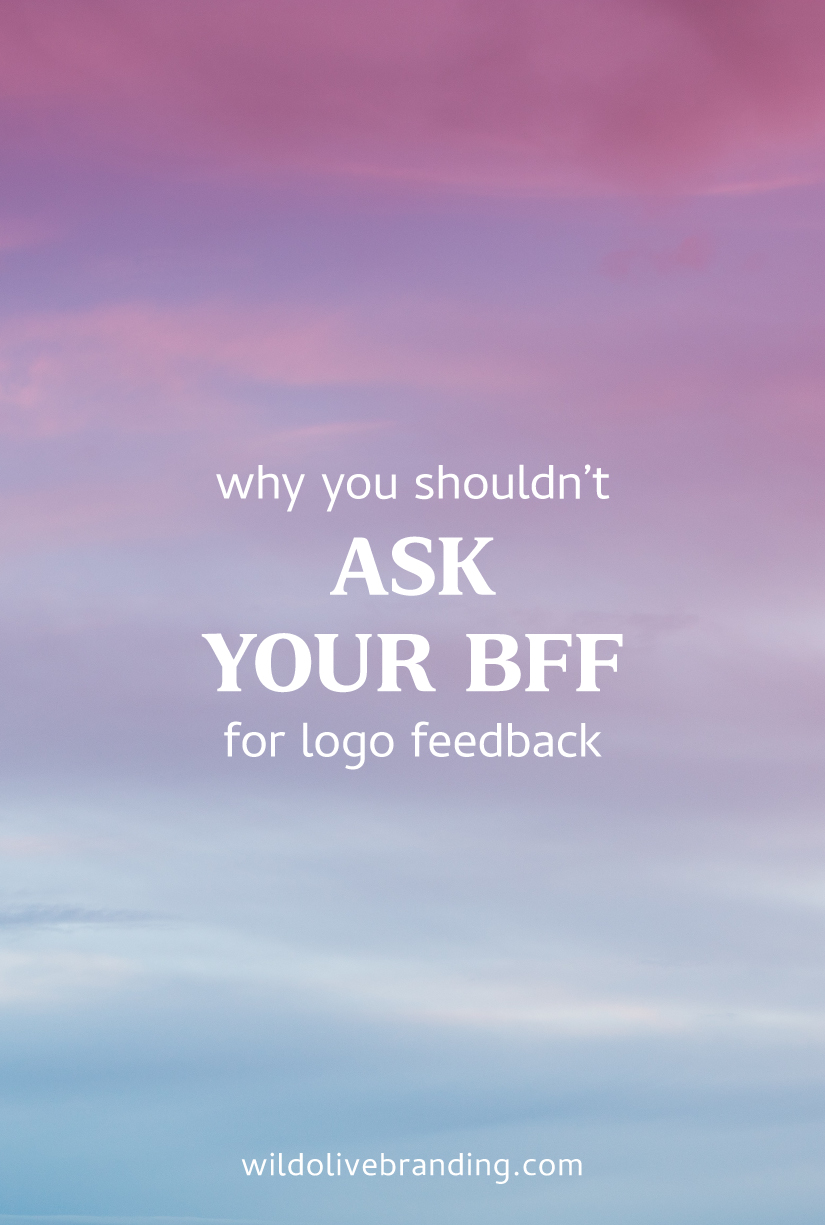 Why you Shouldn't Ask your BFF for Logo Feedback